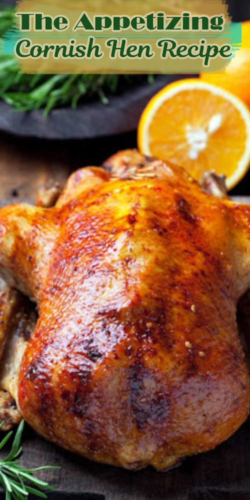 The Appetizing Cornish Hen Recipe